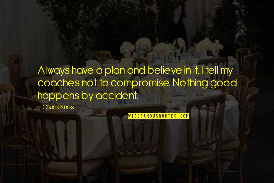 Nothing Good Happens Quotes By Chuck Knox: Always have a plan and believe in it.