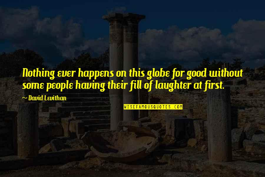 Nothing Good Happens Quotes By David Levithan: Nothing ever happens on this globe for good