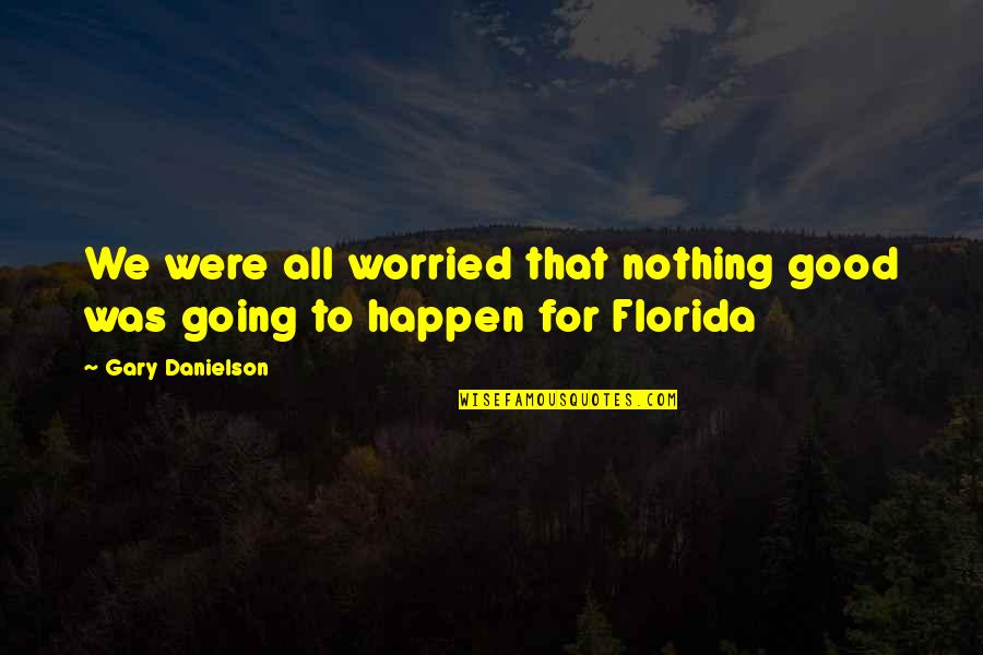 Nothing Good Happens Quotes By Gary Danielson: We were all worried that nothing good was