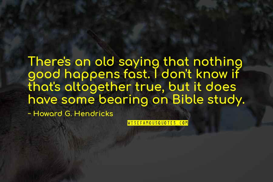 Nothing Good Happens Quotes By Howard G. Hendricks: There's an old saying that nothing good happens