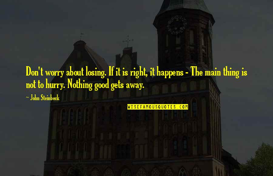 Nothing Good Happens Quotes By John Steinbeck: Don't worry about losing. If it is right,
