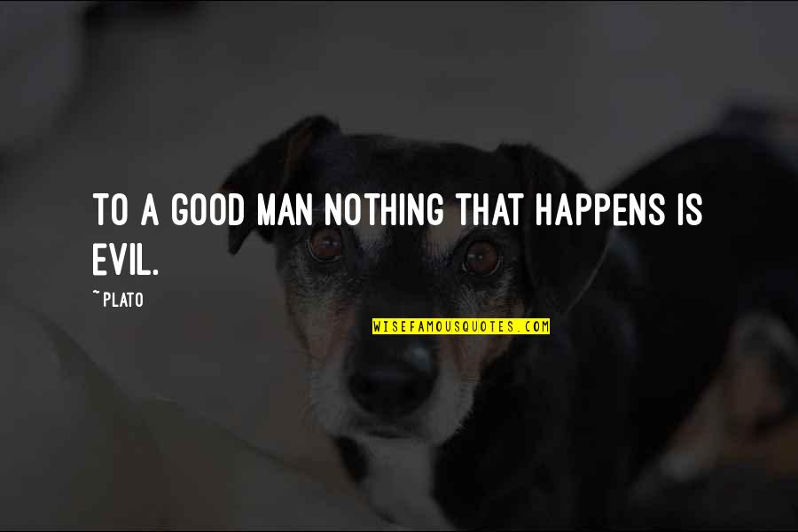 Nothing Good Happens Quotes By Plato: To a good man nothing that happens is