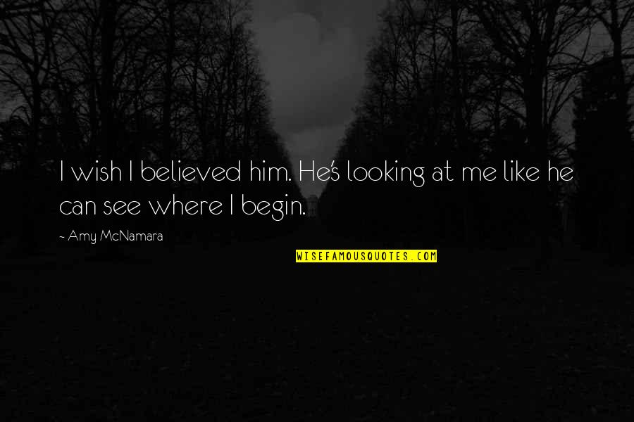Nothing Happens Before Its Time Quotes By Amy McNamara: I wish I believed him. He's looking at