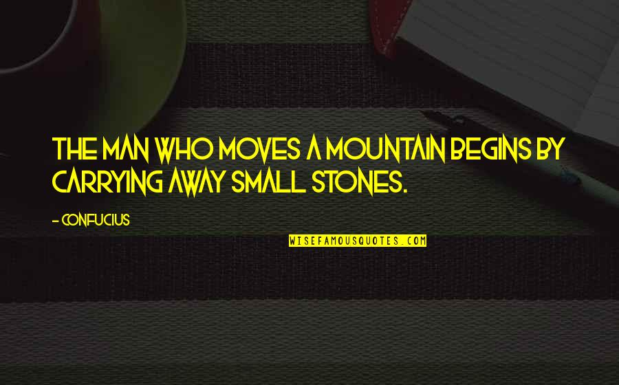 Nothing Happens Before Its Time Quotes By Confucius: The man who moves a mountain begins by