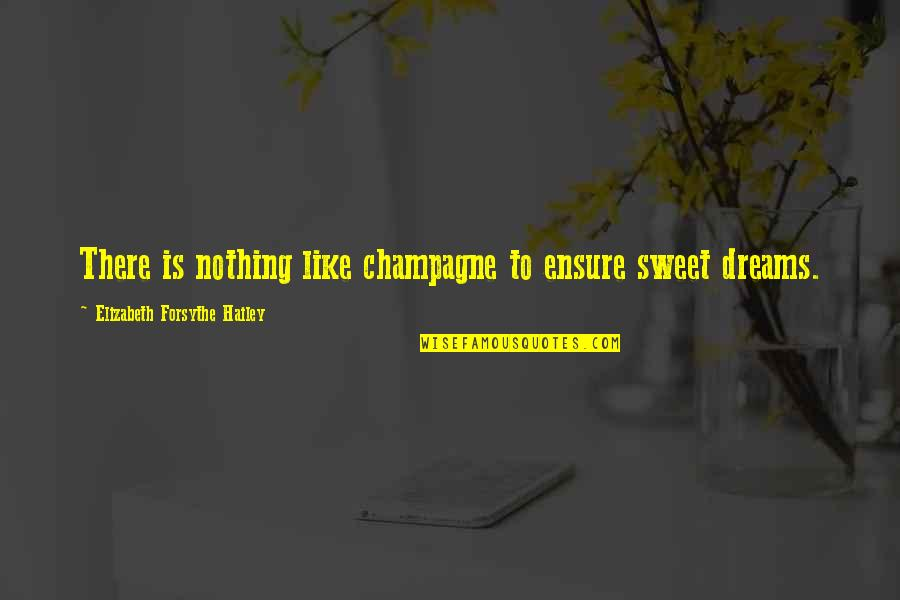 Nothing Is As Sweet As You Quotes By Elizabeth Forsythe Hailey: There is nothing like champagne to ensure sweet
