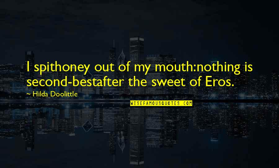 Nothing Is As Sweet As You Quotes By Hilda Doolittle: I spithoney out of my mouth:nothing is second-bestafter