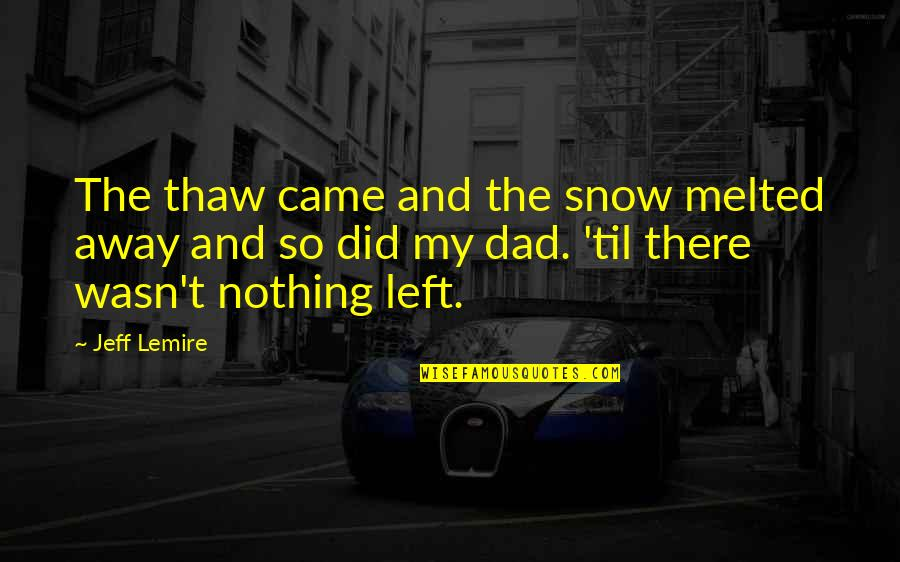 Nothing Is As Sweet As You Quotes By Jeff Lemire: The thaw came and the snow melted away