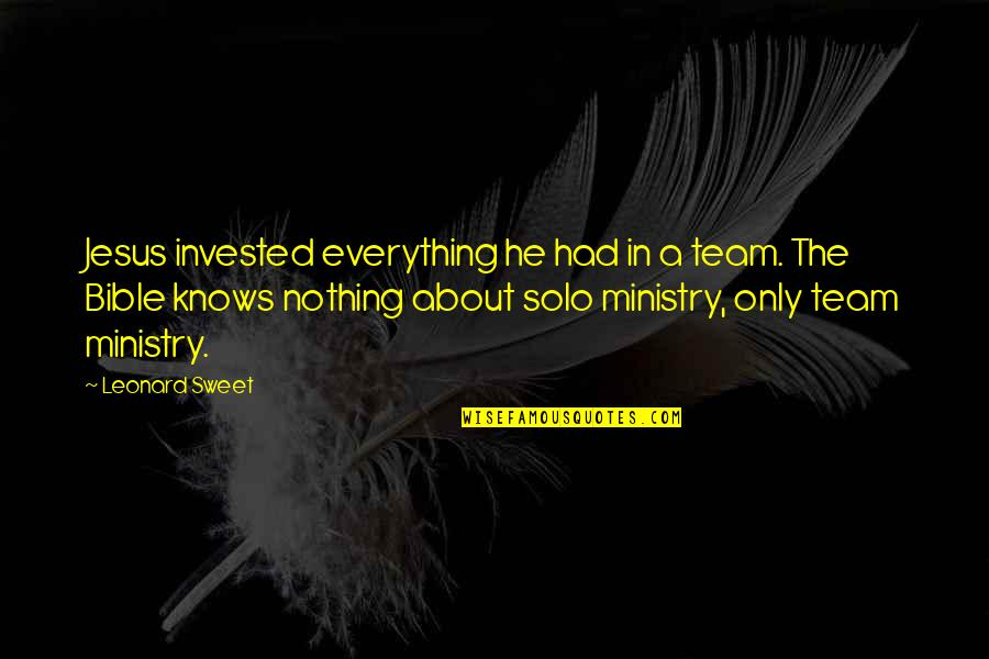 Nothing Is As Sweet As You Quotes By Leonard Sweet: Jesus invested everything he had in a team.
