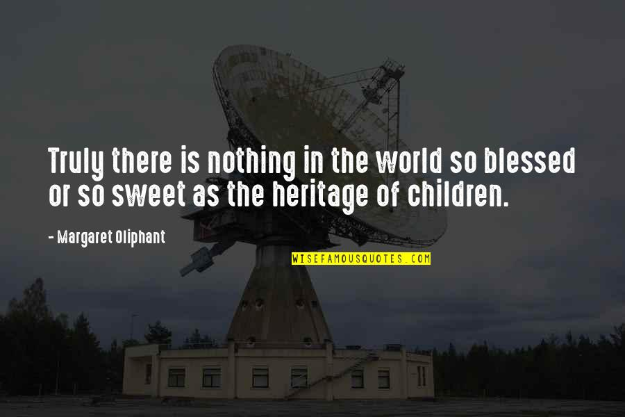 Nothing Is As Sweet As You Quotes By Margaret Oliphant: Truly there is nothing in the world so