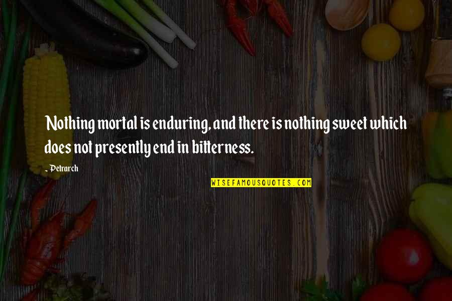 Nothing Is As Sweet As You Quotes By Petrarch: Nothing mortal is enduring, and there is nothing