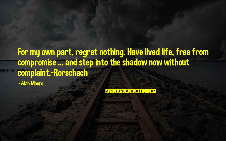 Nothing Is Free In Life Quotes By Alan Moore: For my own part, regret nothing. Have lived