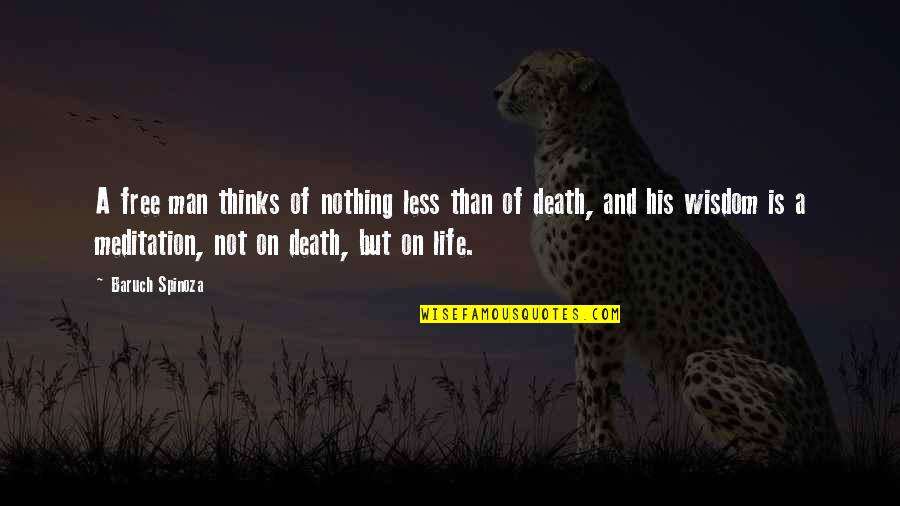 Nothing Is Free In Life Quotes By Baruch Spinoza: A free man thinks of nothing less than