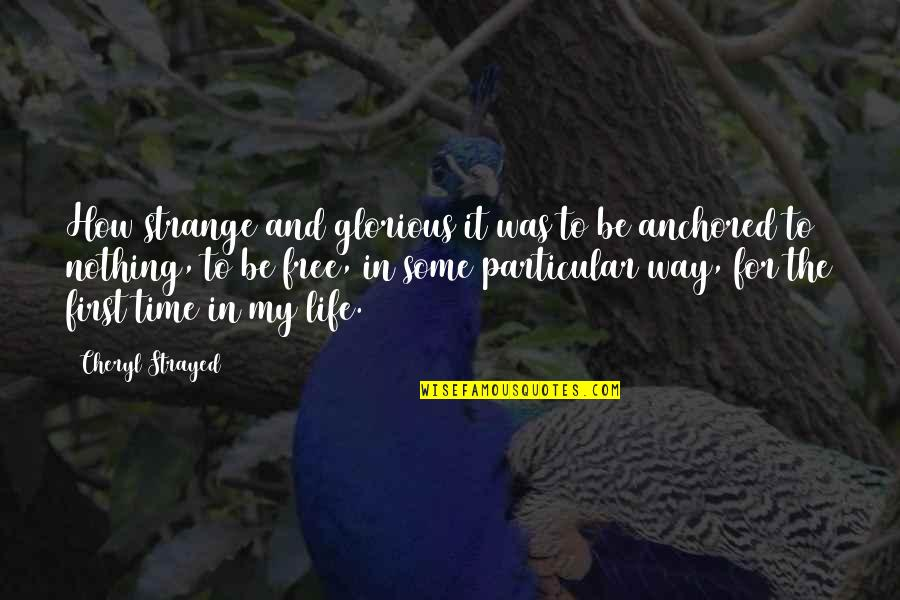 Nothing Is Free In Life Quotes By Cheryl Strayed: How strange and glorious it was to be