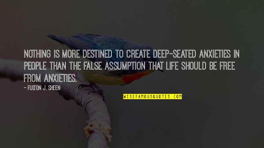 Nothing Is Free In Life Quotes By Fulton J. Sheen: Nothing is more destined to create deep-seated anxieties