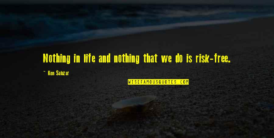 Nothing Is Free In Life Quotes By Ken Salazar: Nothing in life and nothing that we do