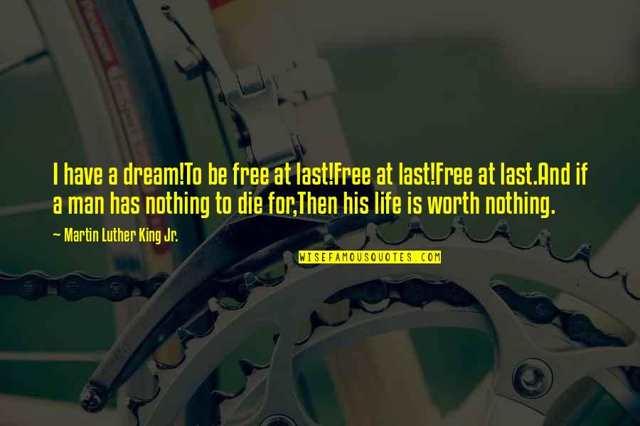 Nothing Is Free In Life Quotes By Martin Luther King Jr.: I have a dream!To be free at last!Free