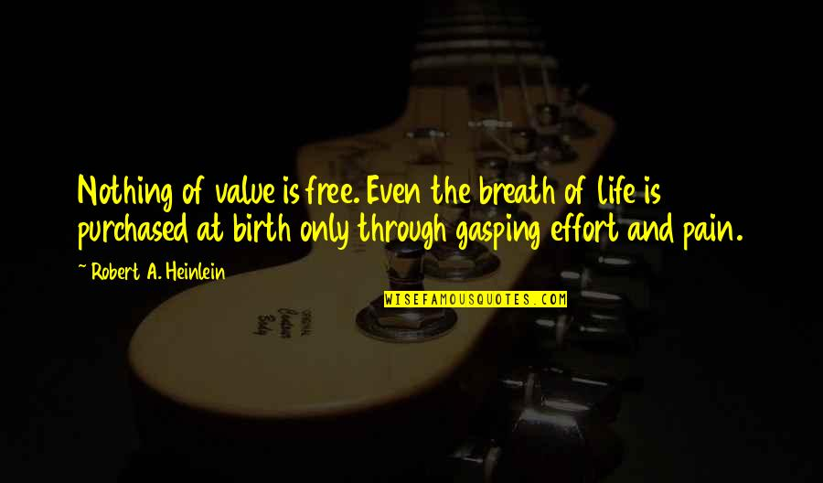 Nothing Is Free In Life Quotes By Robert A. Heinlein: Nothing of value is free. Even the breath