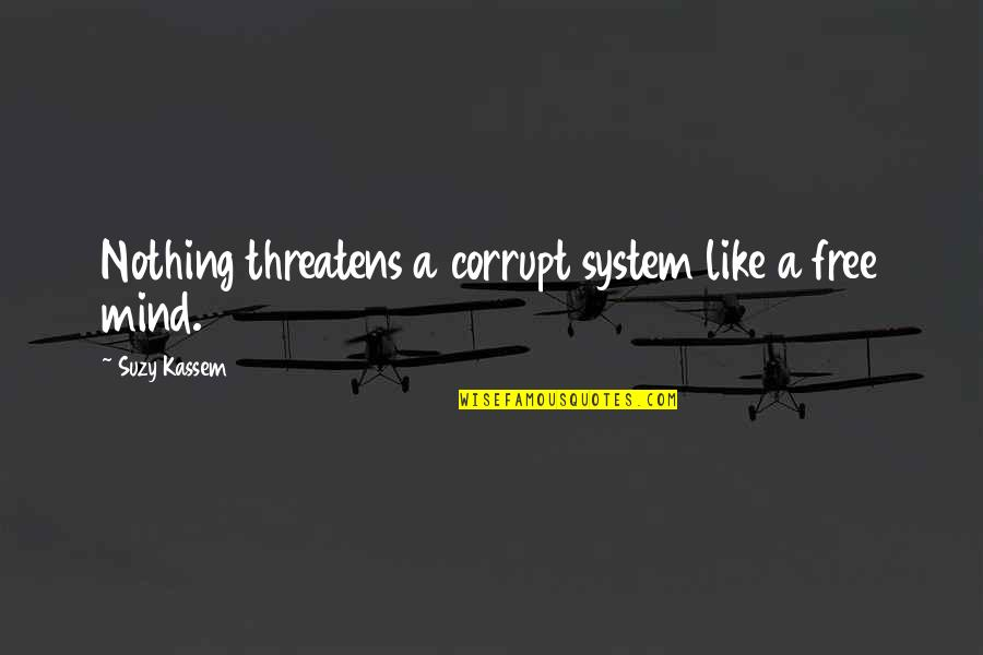 Nothing Is Free In Life Quotes By Suzy Kassem: Nothing threatens a corrupt system like a free