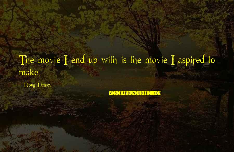 Nothing Is Impossible With God Picture Quotes By Doug Liman: The movie I end up with is the