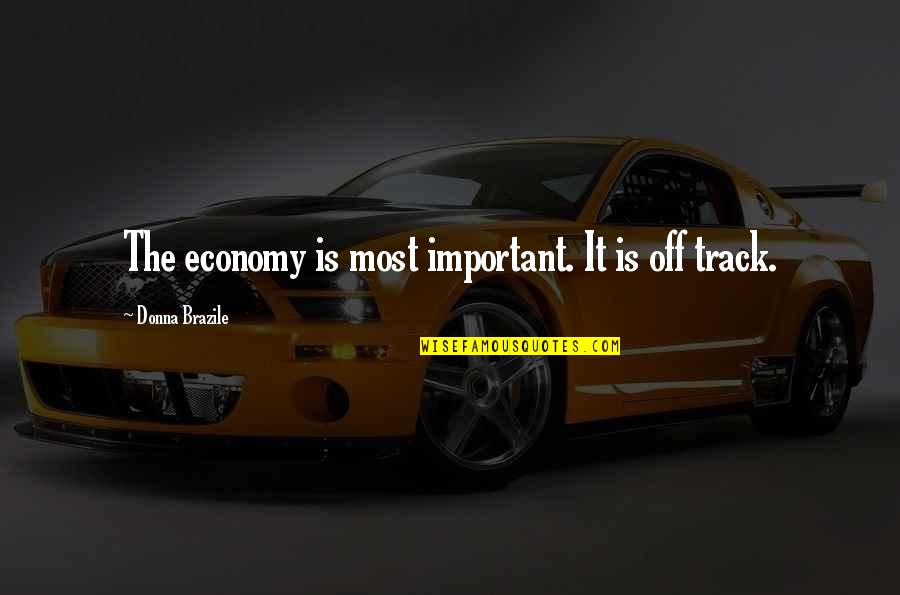 Nothing Is Planned Quotes By Donna Brazile: The economy is most important. It is off