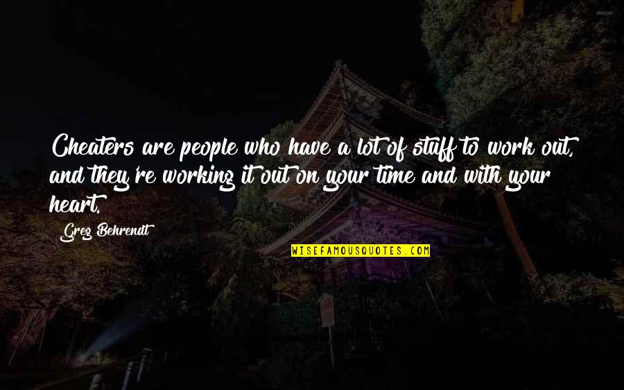 Nothing Is Planned Quotes By Greg Behrendt: Cheaters are people who have a lot of