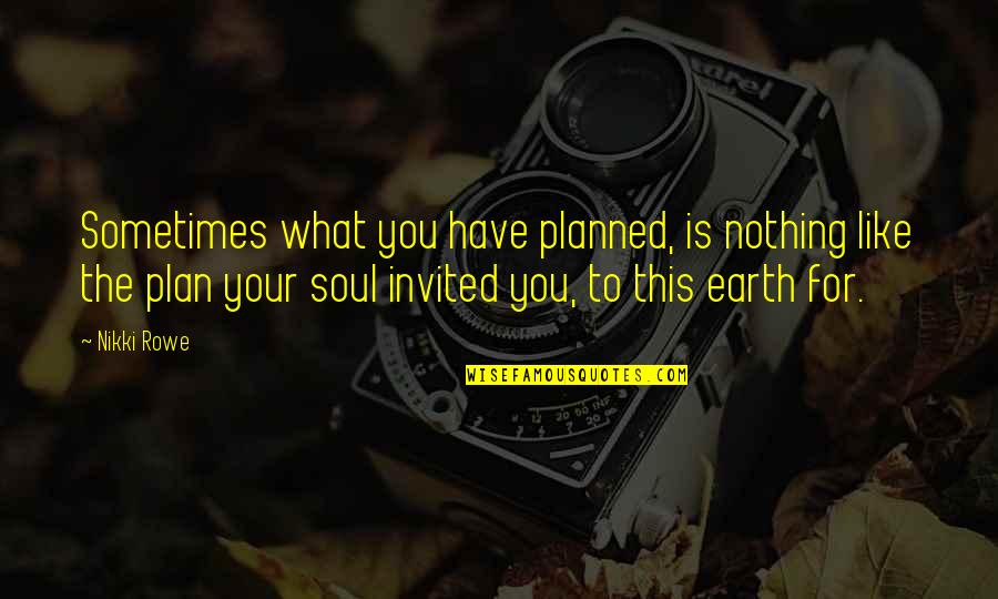 Nothing Is Planned Quotes By Nikki Rowe: Sometimes what you have planned, is nothing like