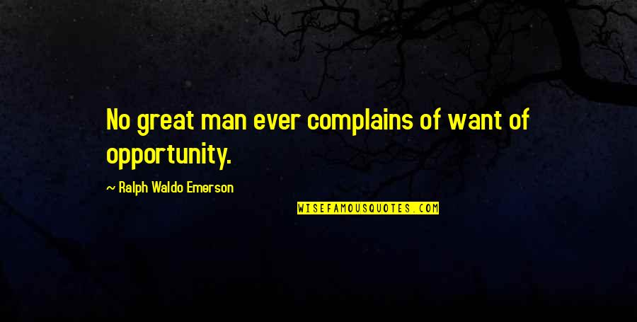 Nothing Is Planned Quotes By Ralph Waldo Emerson: No great man ever complains of want of