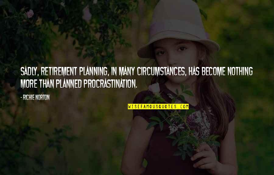 Nothing Is Planned Quotes By Richie Norton: Sadly, retirement planning, in many circumstances, has become