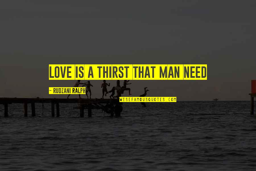 Nothing Is Planned Quotes By Rudzani Ralph: Love is a thirst that man need