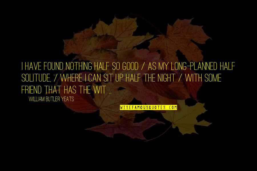 Nothing Is Planned Quotes By William Butler Yeats: I have found nothing half so good /