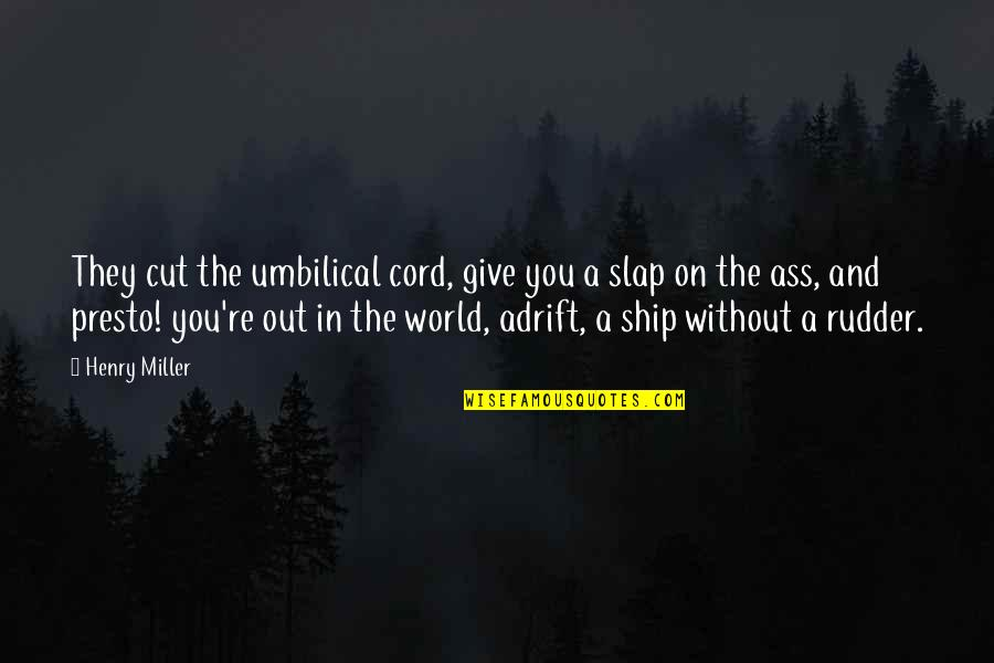 Nothing Lasts Forever Memorable Quotes By Henry Miller: They cut the umbilical cord, give you a