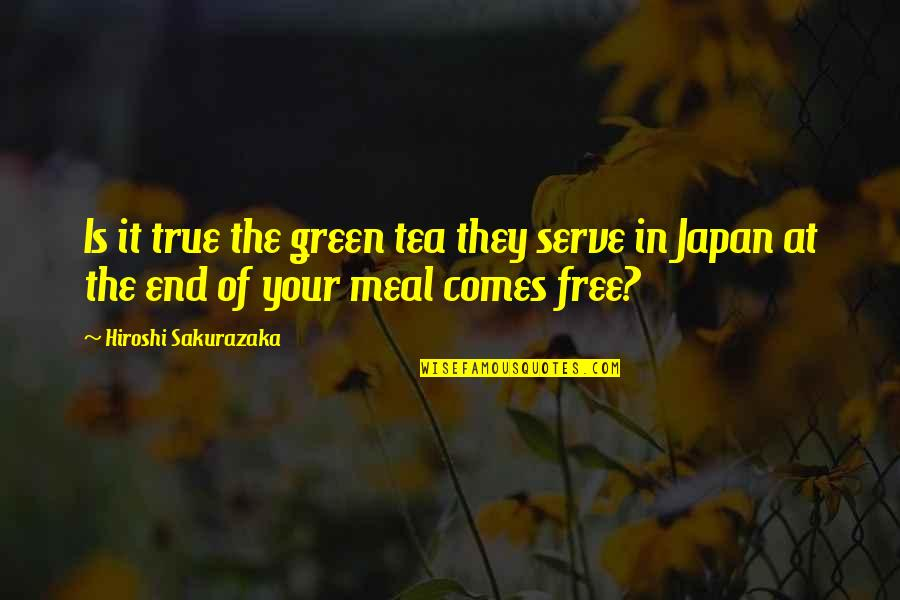 Nothing Lasts Forever Memorable Quotes By Hiroshi Sakurazaka: Is it true the green tea they serve