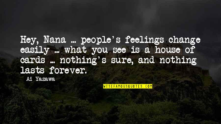 Nothing Lasts Quotes By Ai Yazawa: Hey, Nana ... people's feelings change easily ...