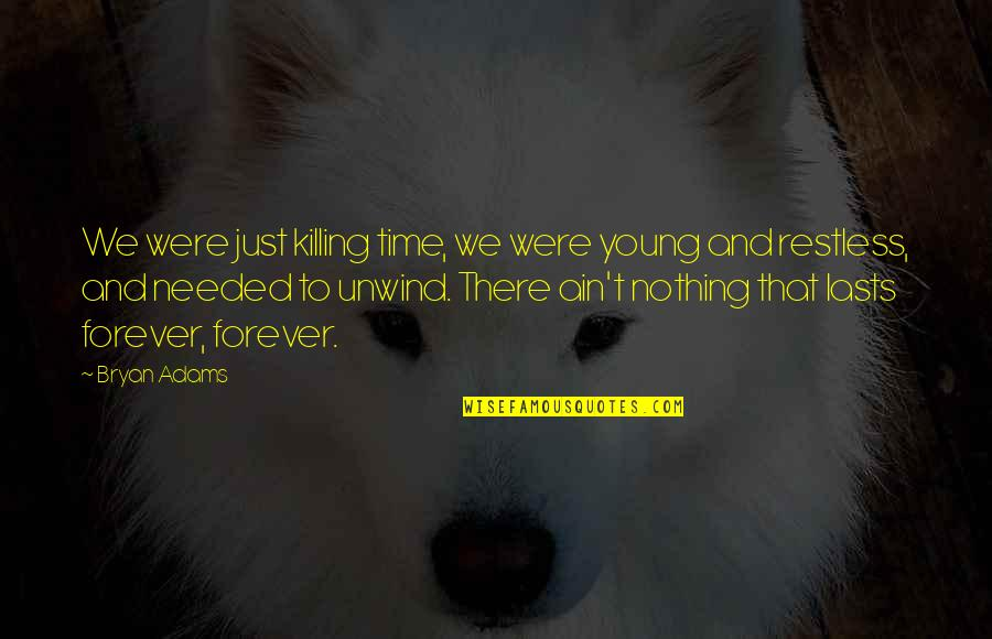 Nothing Lasts Quotes By Bryan Adams: We were just killing time, we were young
