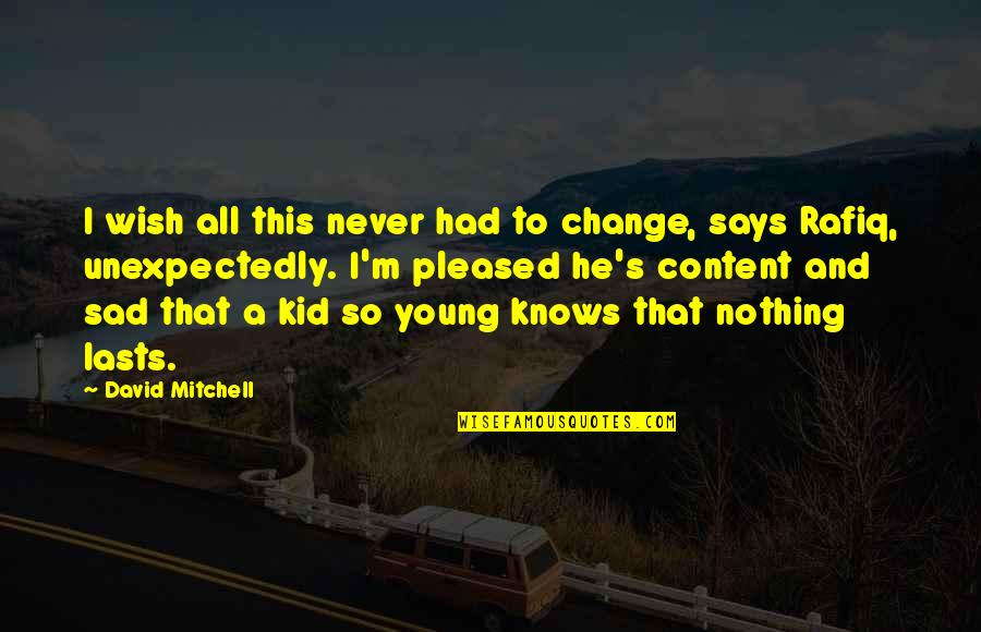 Nothing Lasts Quotes By David Mitchell: I wish all this never had to change,