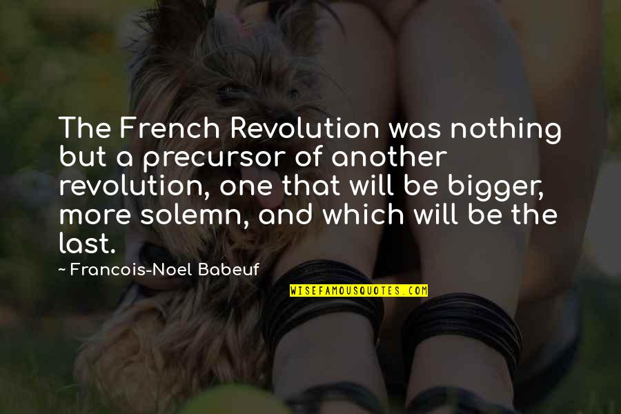 Nothing Lasts Quotes By Francois-Noel Babeuf: The French Revolution was nothing but a precursor