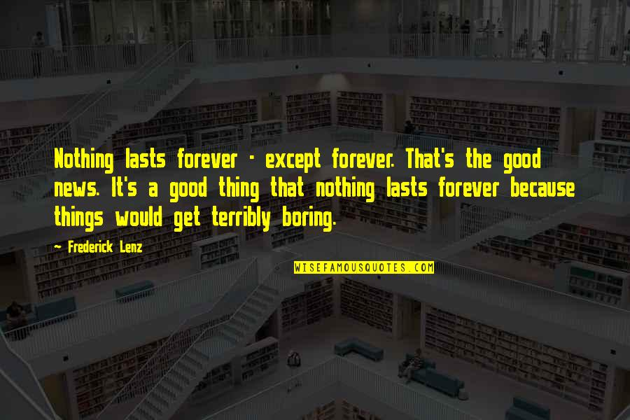 Nothing Lasts Quotes By Frederick Lenz: Nothing lasts forever - except forever. That's the