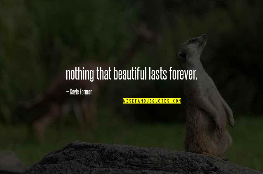 Nothing Lasts Quotes By Gayle Forman: nothing that beautiful lasts forever.