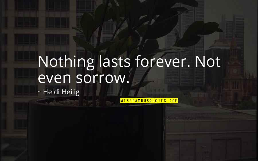 Nothing Lasts Quotes By Heidi Heilig: Nothing lasts forever. Not even sorrow.