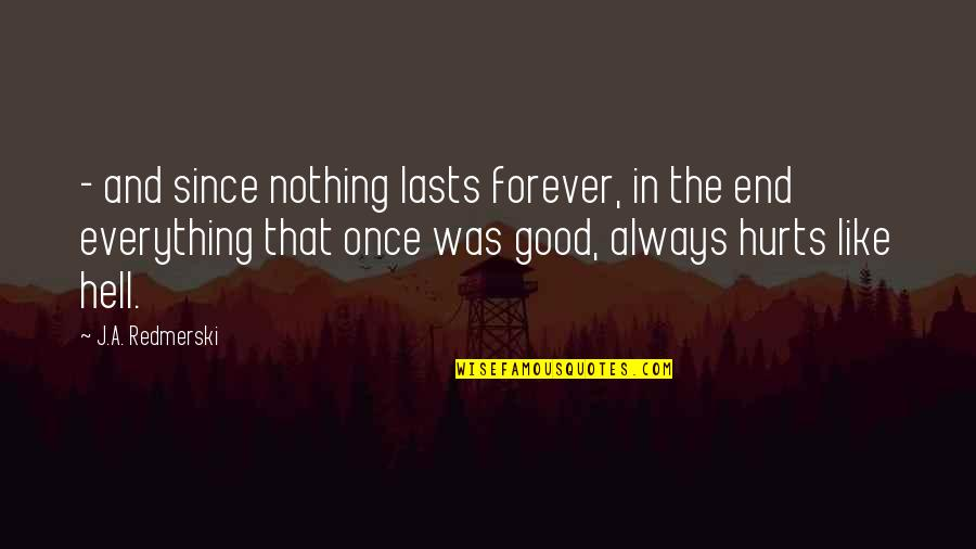 Nothing Lasts Quotes By J.A. Redmerski: - and since nothing lasts forever, in the