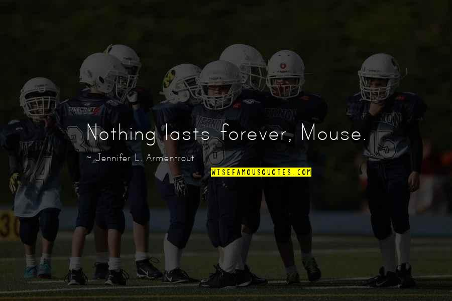 Nothing Lasts Quotes By Jennifer L. Armentrout: Nothing lasts forever, Mouse.