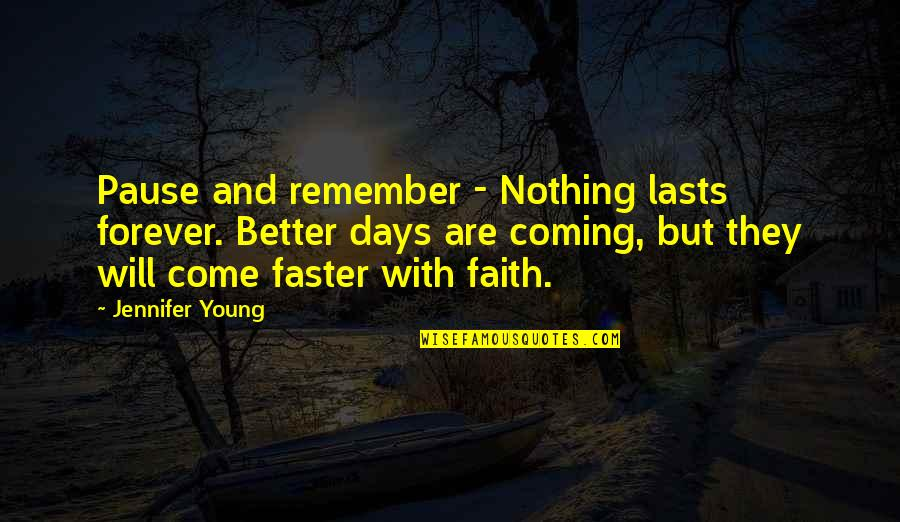 Nothing Lasts Quotes By Jennifer Young: Pause and remember - Nothing lasts forever. Better