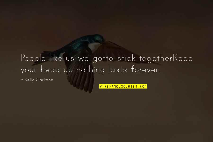 Nothing Lasts Quotes By Kelly Clarkson: People like us we gotta stick togetherKeep your
