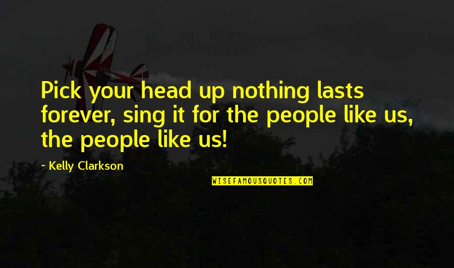 Nothing Lasts Quotes By Kelly Clarkson: Pick your head up nothing lasts forever, sing