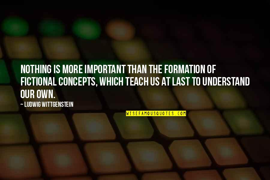 Nothing Lasts Quotes By Ludwig Wittgenstein: Nothing is more important than the formation of