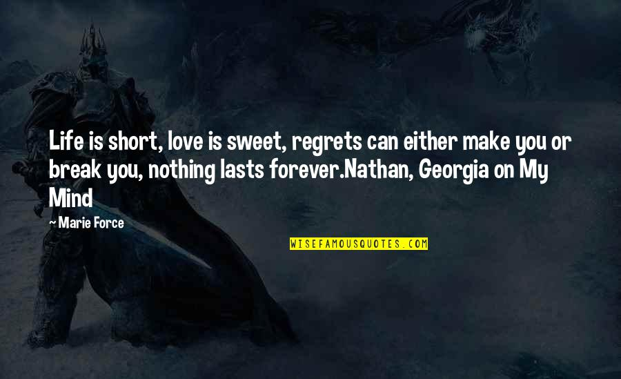 Nothing Lasts Quotes By Marie Force: Life is short, love is sweet, regrets can