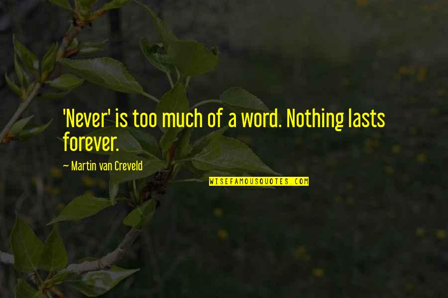 Nothing Lasts Quotes By Martin Van Creveld: 'Never' is too much of a word. Nothing