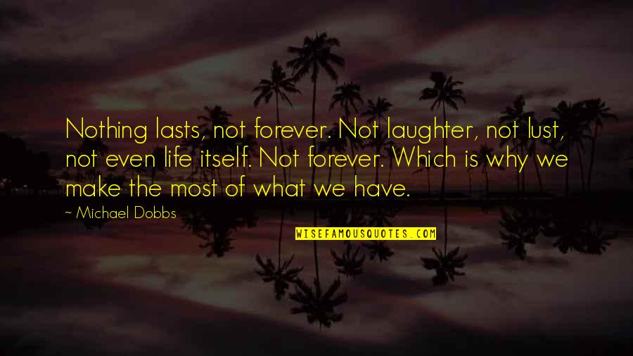Nothing Lasts Quotes By Michael Dobbs: Nothing lasts, not forever. Not laughter, not lust,