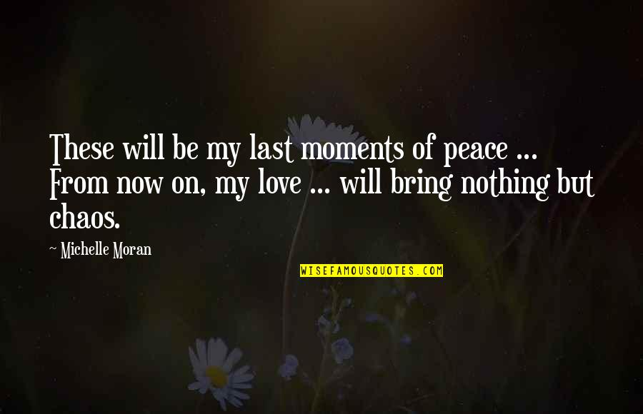Nothing Lasts Quotes By Michelle Moran: These will be my last moments of peace