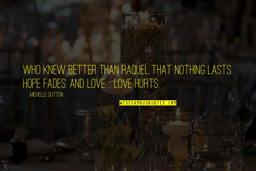 Nothing Lasts Quotes By Michelle Sutton: Who knew better than Raquel that nothing lasts.